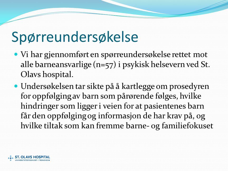 Spørreundersøkelse Vi har gjennomført en spørreundersøkelse rettet mot alle barneansvarlige (n=57) i psykisk helsevern ved St. Olavs hospital.