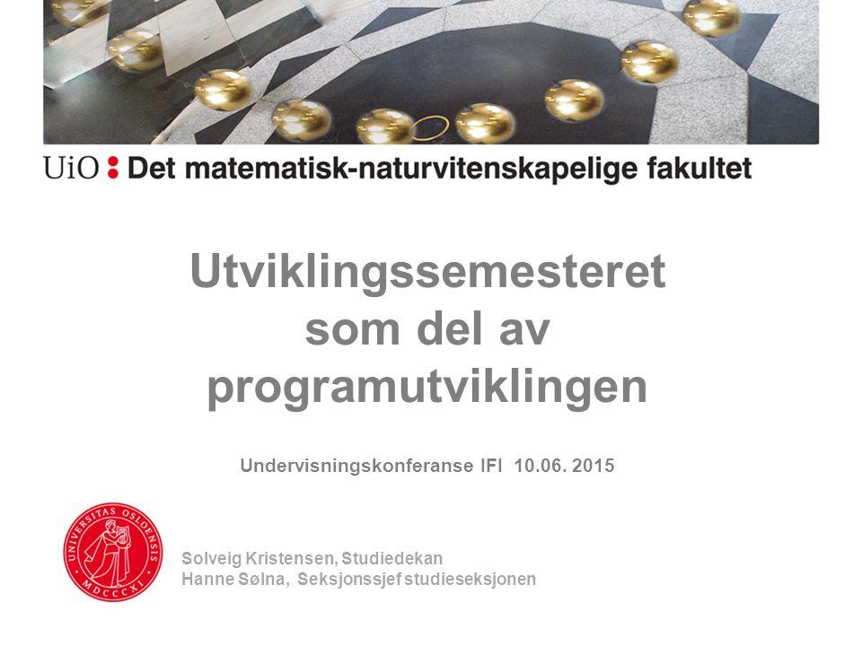 Utviklingssemesteret som del av programutviklingen Undervisningskonferanse IFI 10.06. 2015
