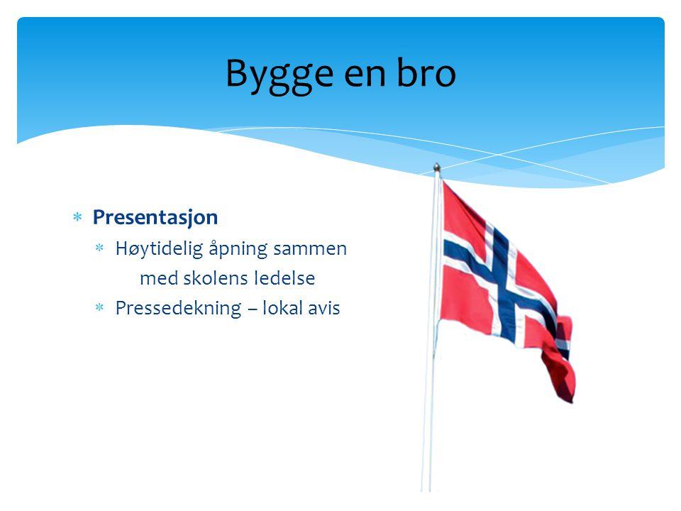 Bygge en bro Presentasjon Høytidelig åpning sammen med skolens ledelse