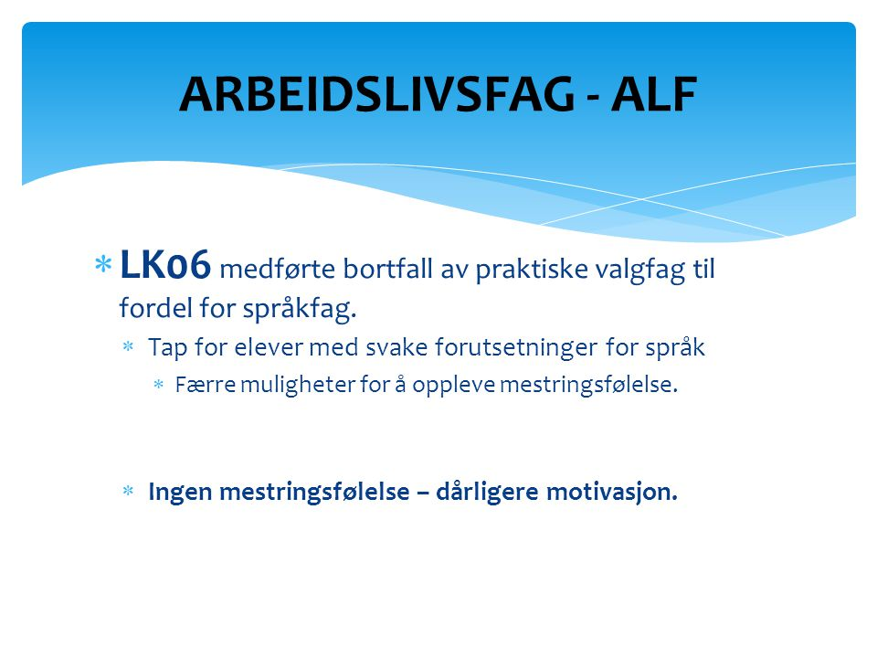 ARBEIDSLIVSFAG - ALF LK06 medførte bortfall av praktiske valgfag til fordel for språkfag. Tap for elever med svake forutsetninger for språk.