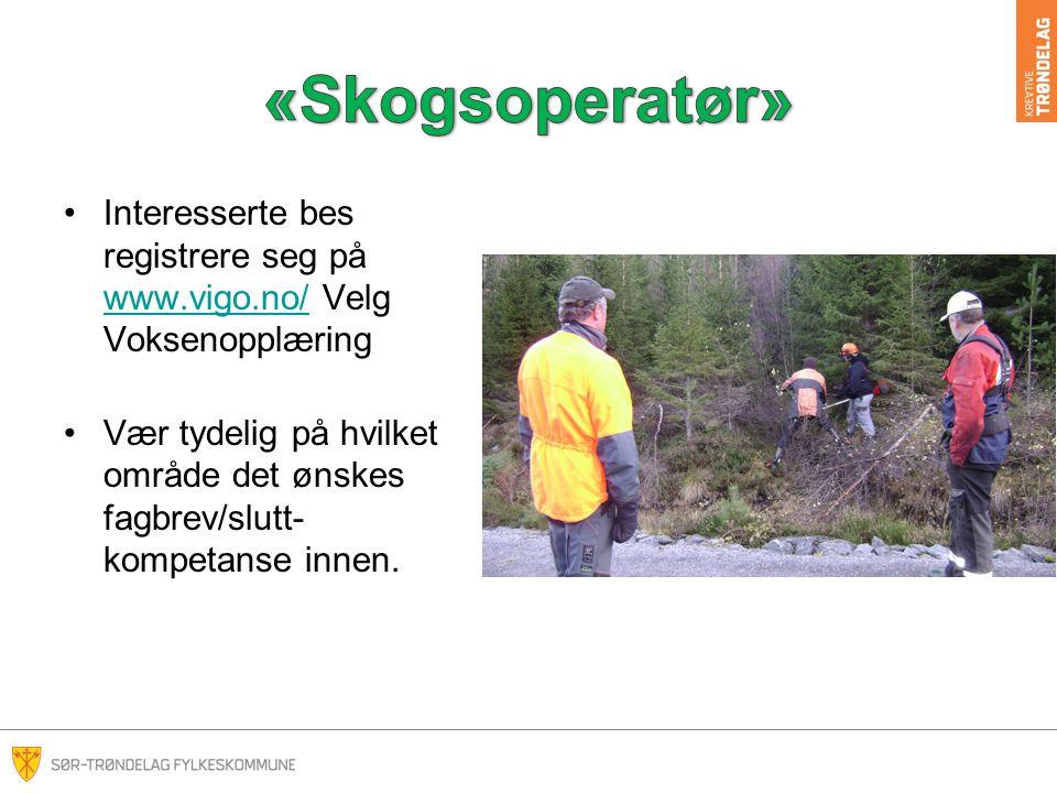 «Skogsoperatør» Interesserte bes registrere seg på www.vigo.no/ Velg Voksenopplæring.