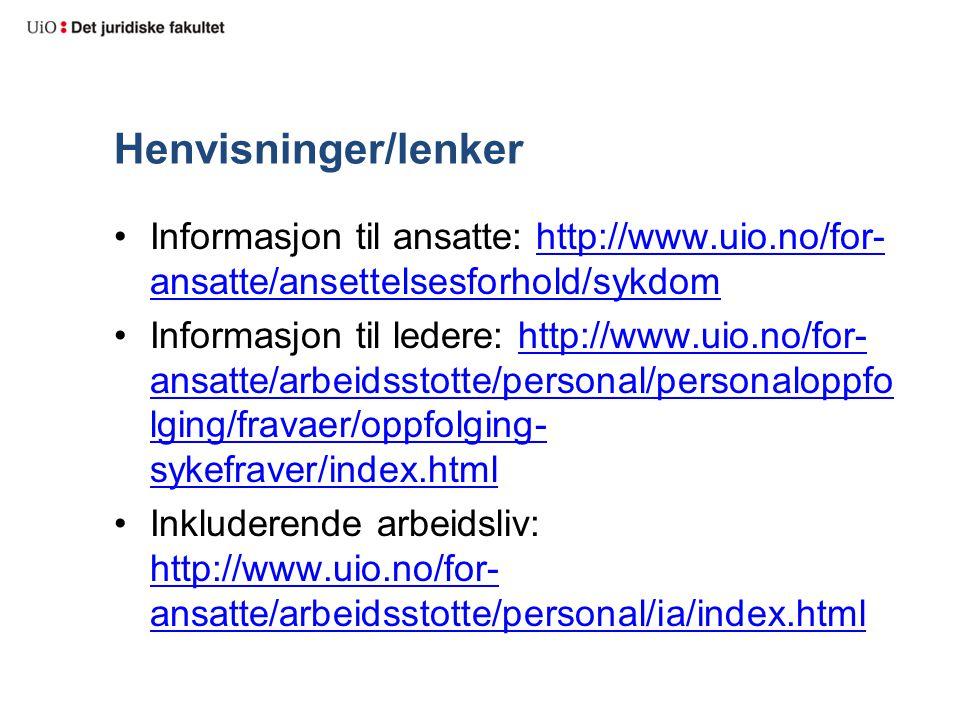 Henvisninger/lenker Informasjon til ansatte: http://www.uio.no/for-ansatte/ansettelsesforhold/sykdom.