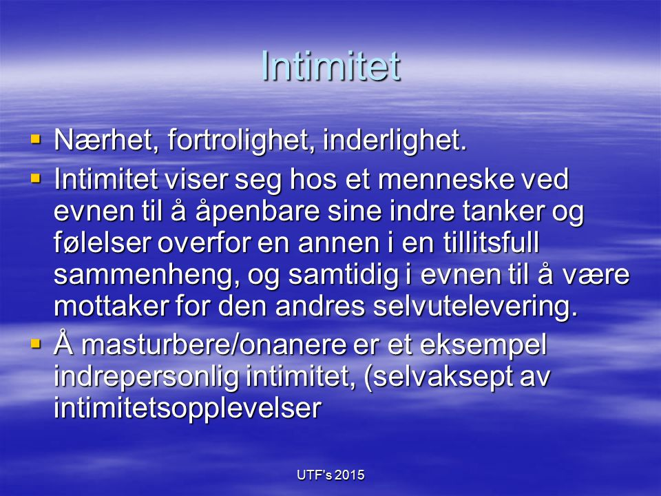 Intimitet Nærhet, fortrolighet, inderlighet.