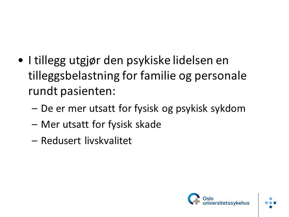 I tillegg utgjør den psykiske lidelsen en tilleggsbelastning for familie og personale rundt pasienten:
