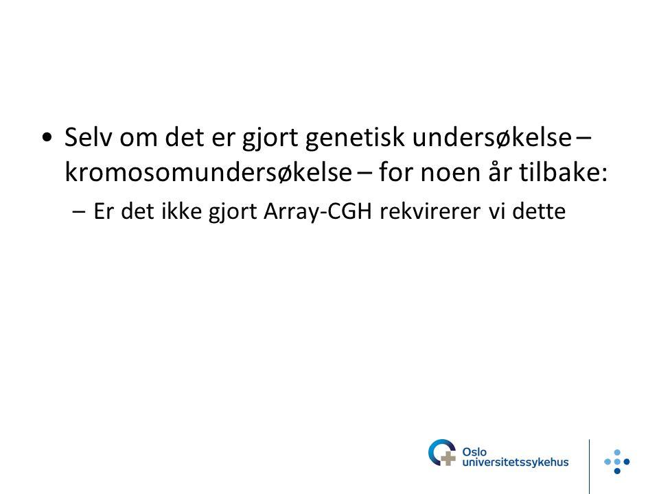 Selv om det er gjort genetisk undersøkelse – kromosomundersøkelse – for noen år tilbake: