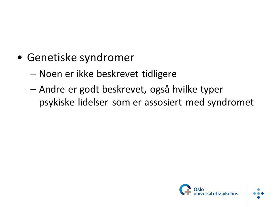 Genetiske syndromer Noen er ikke beskrevet tidligere