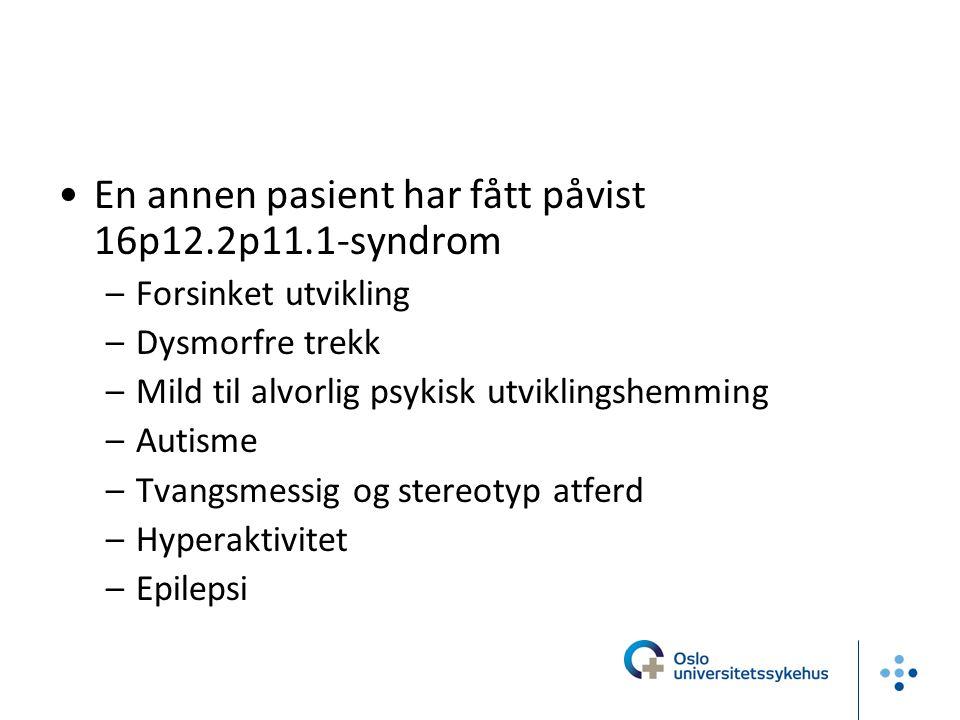 En annen pasient har fått påvist 16p12.2p11.1-syndrom