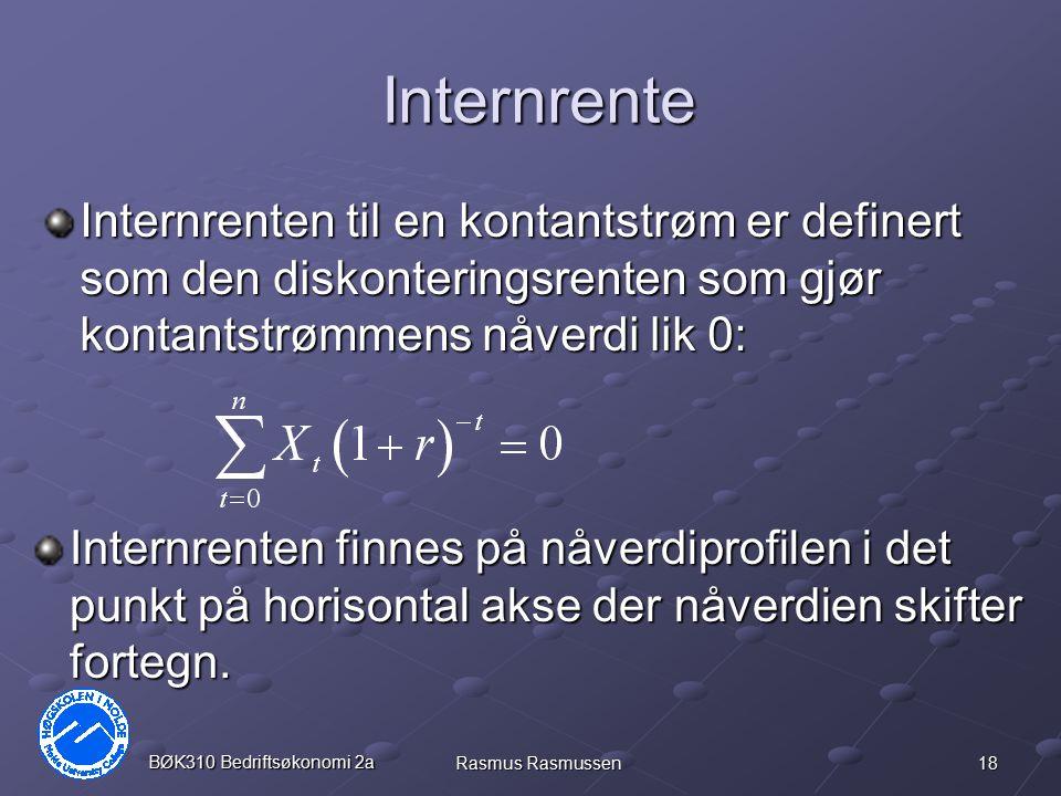 Internrente Internrenten til en kontantstrøm er definert som den diskonteringsrenten som gjør kontantstrømmens nåverdi lik 0: