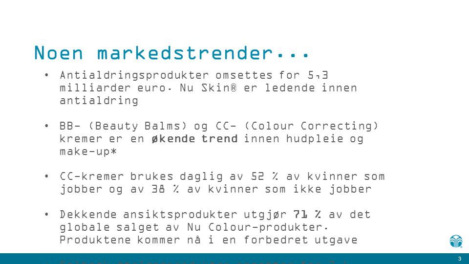 Noen markedstrender... Antialdringsprodukter omsettes for 5,3 milliarder euro. Nu Skin® er ledende innen antialdring.