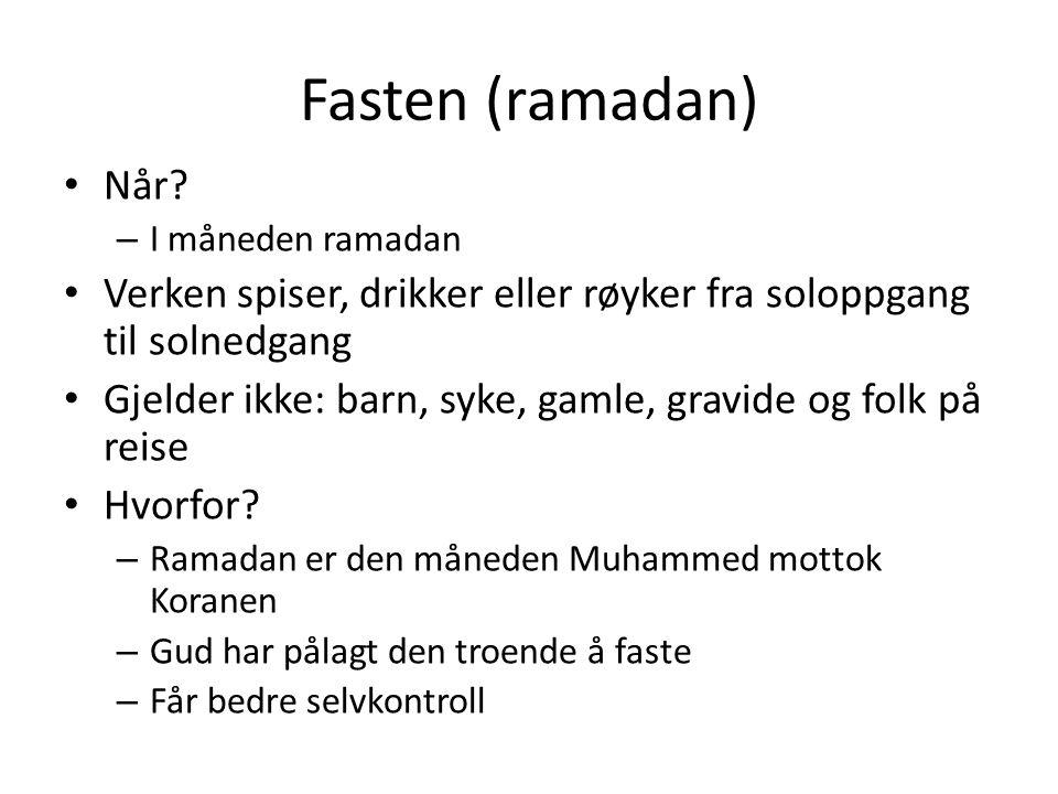 Fasten (ramadan) Når I måneden ramadan. Verken spiser, drikker eller røyker fra soloppgang til solnedgang.