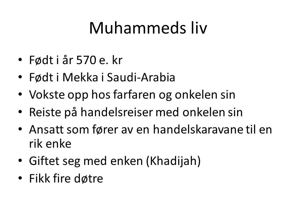 Muhammeds liv Født i år 570 e. kr Født i Mekka i Saudi-Arabia