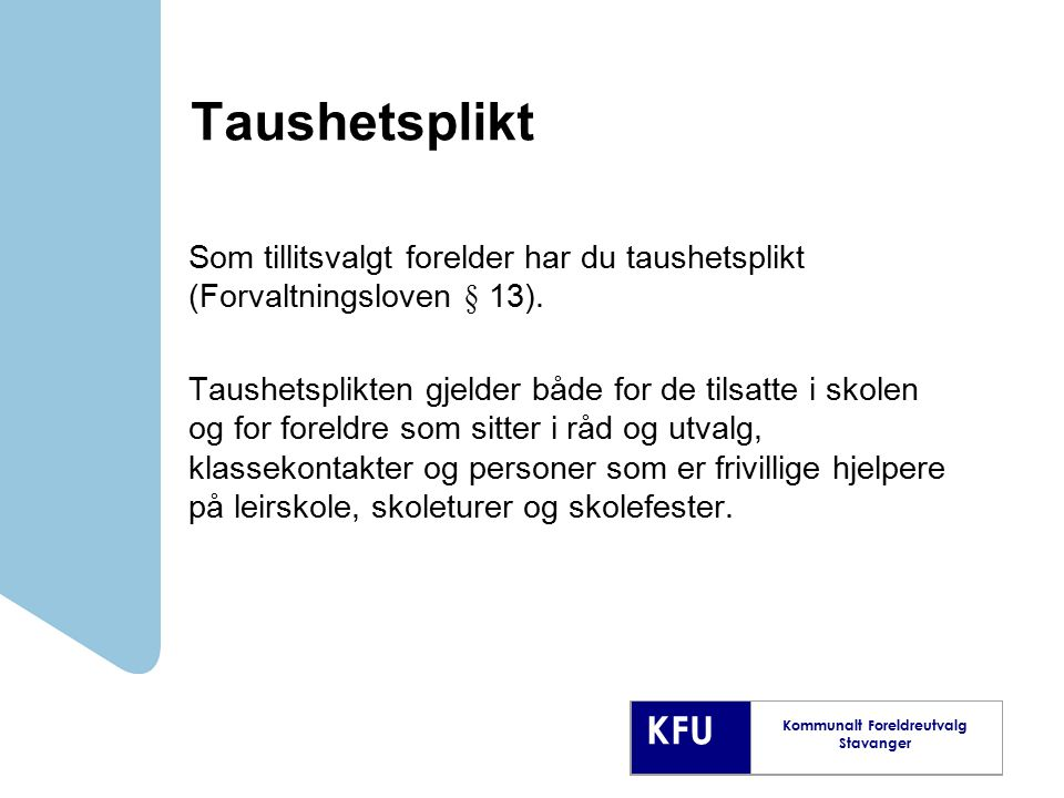 Taushetsplikt Som tillitsvalgt forelder har du taushetsplikt (Forvaltningsloven § 13).