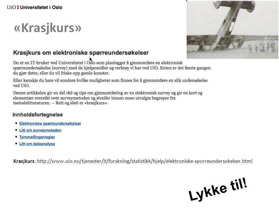 «Krasjkurs» Krasjkurs: http://www.uio.no/tjenester/it/forskning/statistikk/hjelp/elektroniske-sporreundersokelser.html.