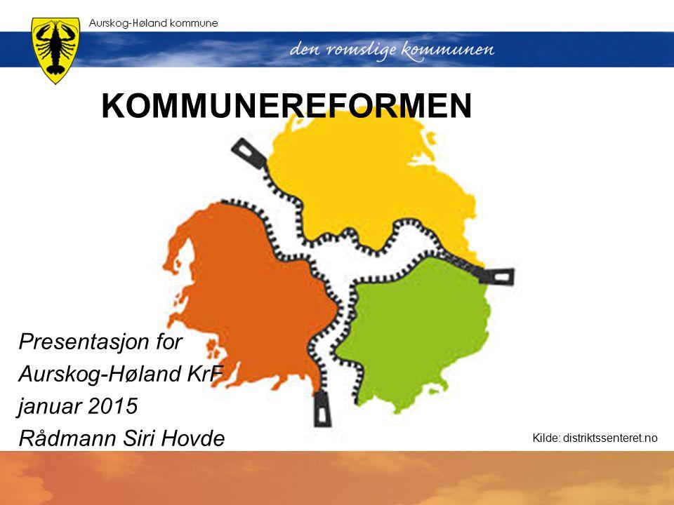 KOMMUNEREFORMEN Presentasjon for Aurskog-Høland KrF januar 2015