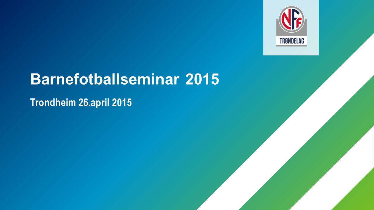 Barnefotballseminar 2015 Trondheim 26.april 2015