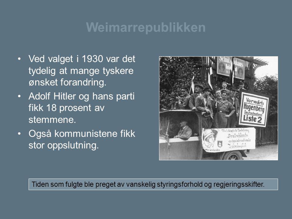 Weimarrepublikken Ved valget i 1930 var det tydelig at mange tyskere ønsket forandring. Adolf Hitler og hans parti fikk 18 prosent av stemmene.