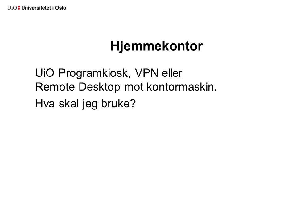 Hjemmekontor UiO Programkiosk, VPN eller Remote Desktop mot kontormaskin. Hva skal jeg bruke