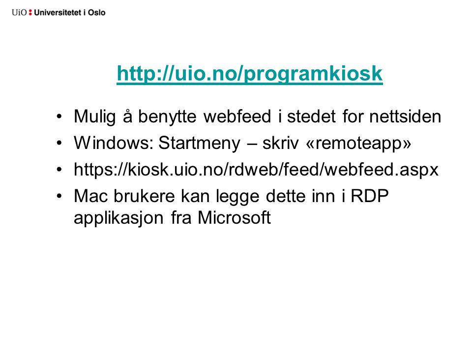 http://uio.no/programkiosk Mulig å benytte webfeed i stedet for nettsiden. Windows: Startmeny – skriv «remoteapp»