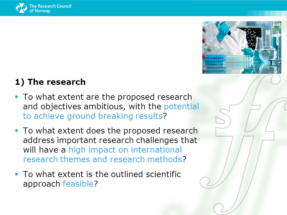 1) The research To what extent are the proposed research and objectives ambitious, with the potential to achieve ground breaking results