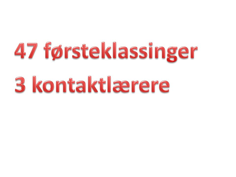 47 førsteklassinger 3 kontaktlærere