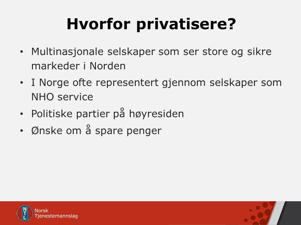 Hvorfor privatisere Multinasjonale selskaper som ser store og sikre markeder i Norden. I Norge ofte representert gjennom selskaper som NHO service.
