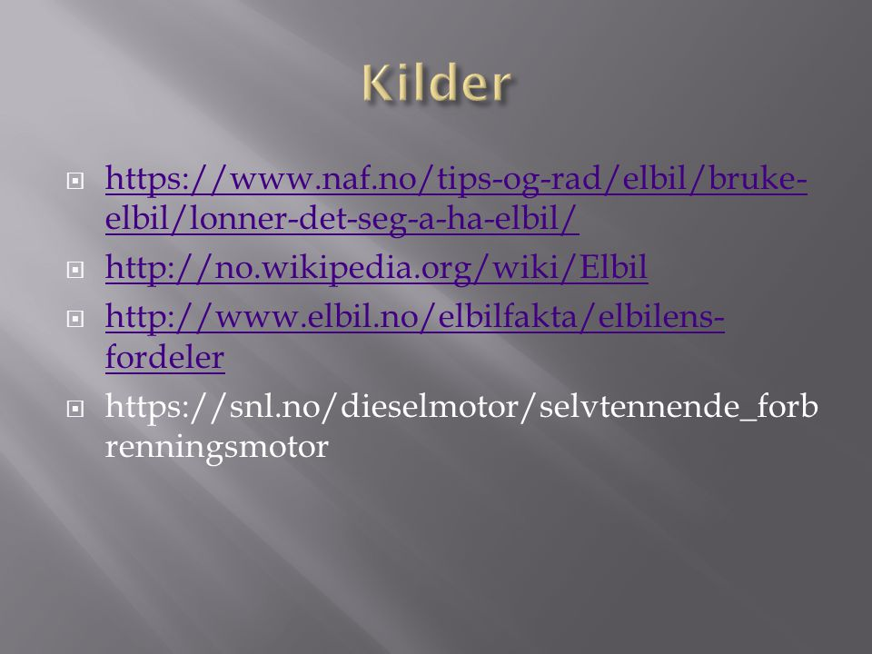 Kilder https://www.naf.no/tips-og-rad/elbil/bruke-elbil/lonner-det-seg-a-ha-elbil/ http://no.wikipedia.org/wiki/Elbil.
