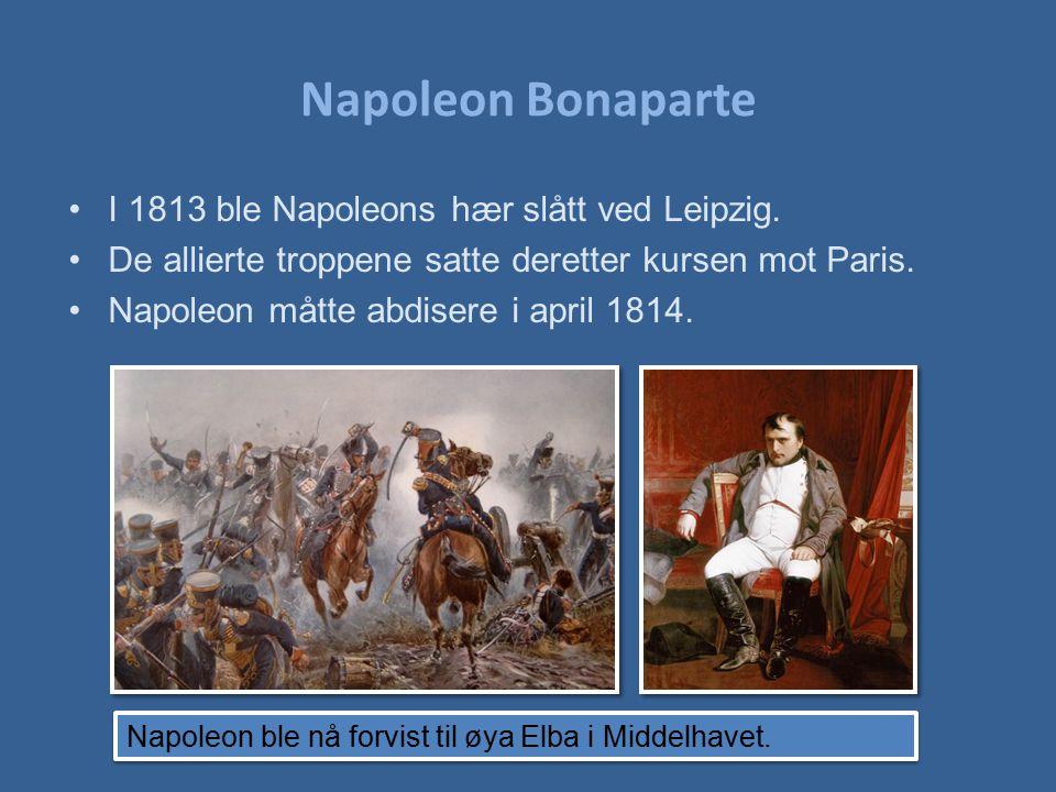 Napoleon Bonaparte I 1813 ble Napoleons hær slått ved Leipzig.