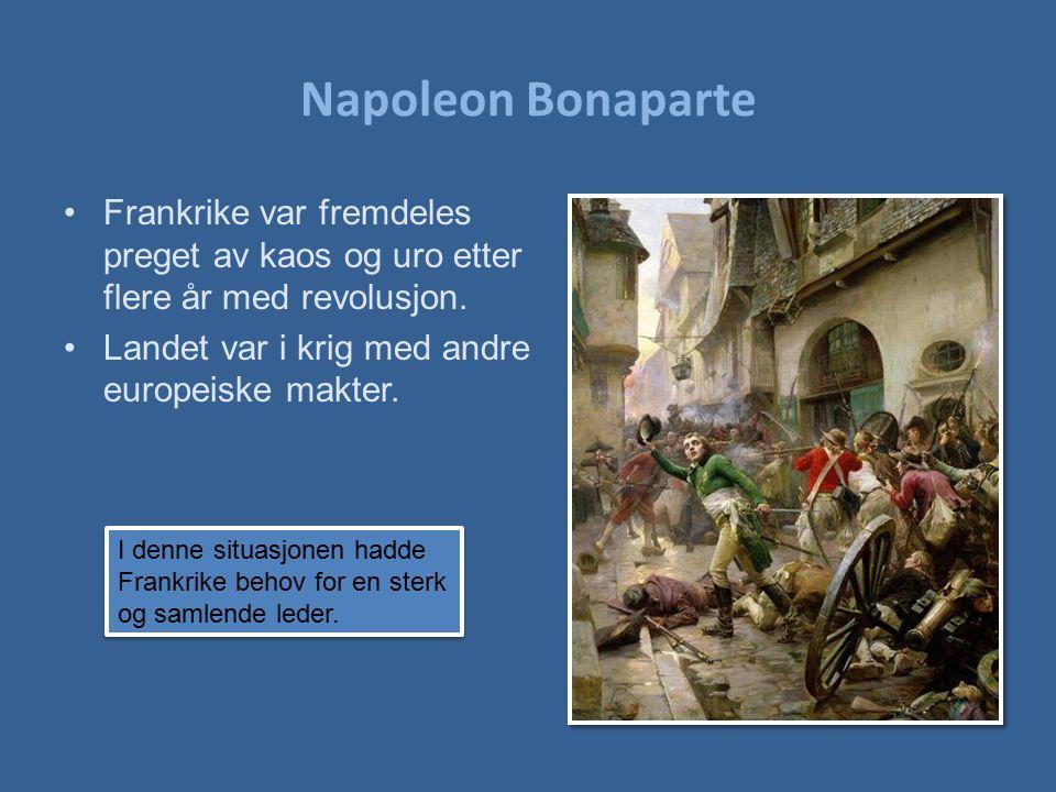 Napoleon Bonaparte Frankrike var fremdeles preget av kaos og uro etter flere år med revolusjon. Landet var i krig med andre europeiske makter.