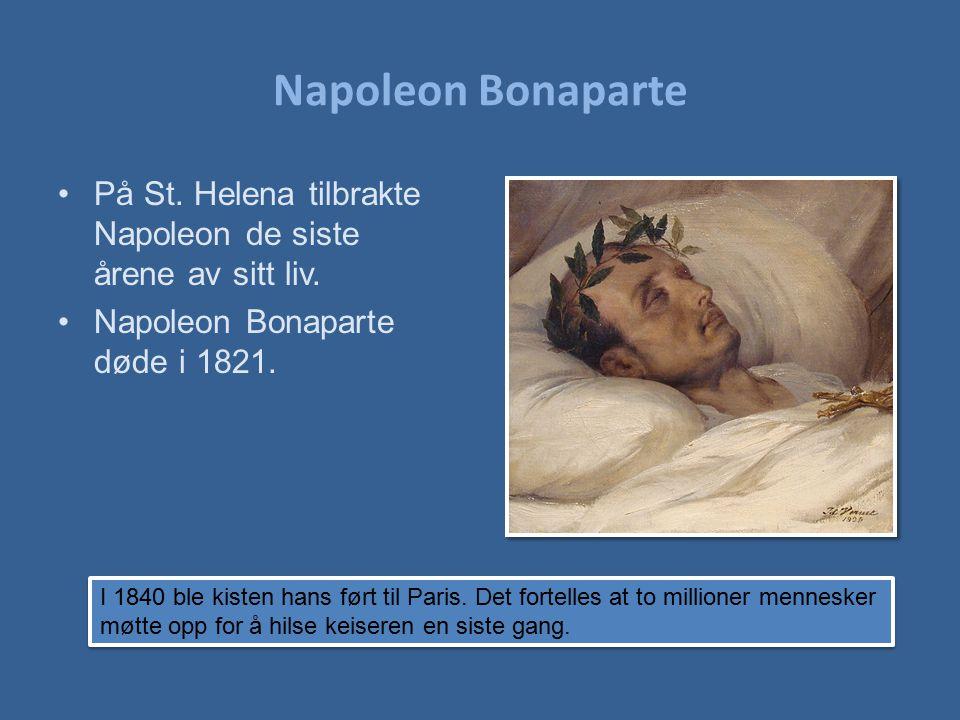 Napoleon Bonaparte På St. Helena tilbrakte Napoleon de siste årene av sitt liv. Napoleon Bonaparte døde i 1821.