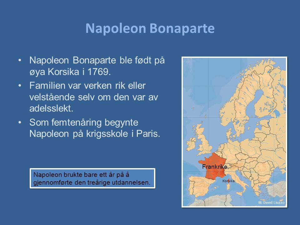 Napoleon Bonaparte Napoleon Bonaparte ble født på øya Korsika i 1769.