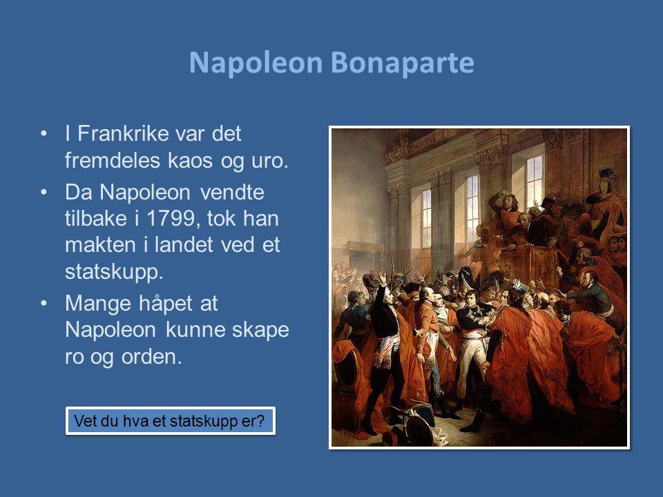 Napoleon Bonaparte I Frankrike var det fremdeles kaos og uro.