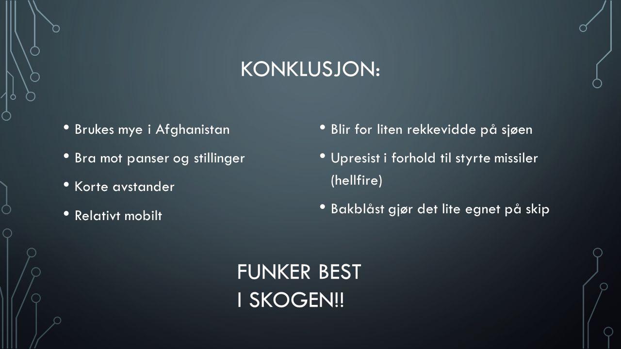 Konklusjon: FUNKER BEST I SKOGEN!! Brukes mye i Afghanistan