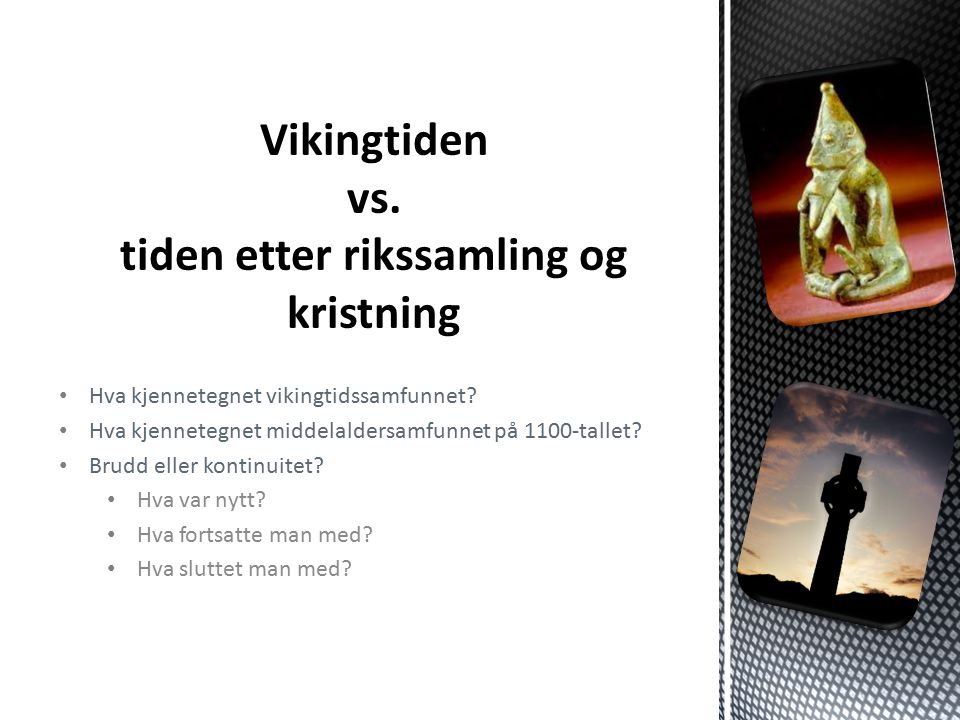 Vikingtiden vs. tiden etter rikssamling og kristning