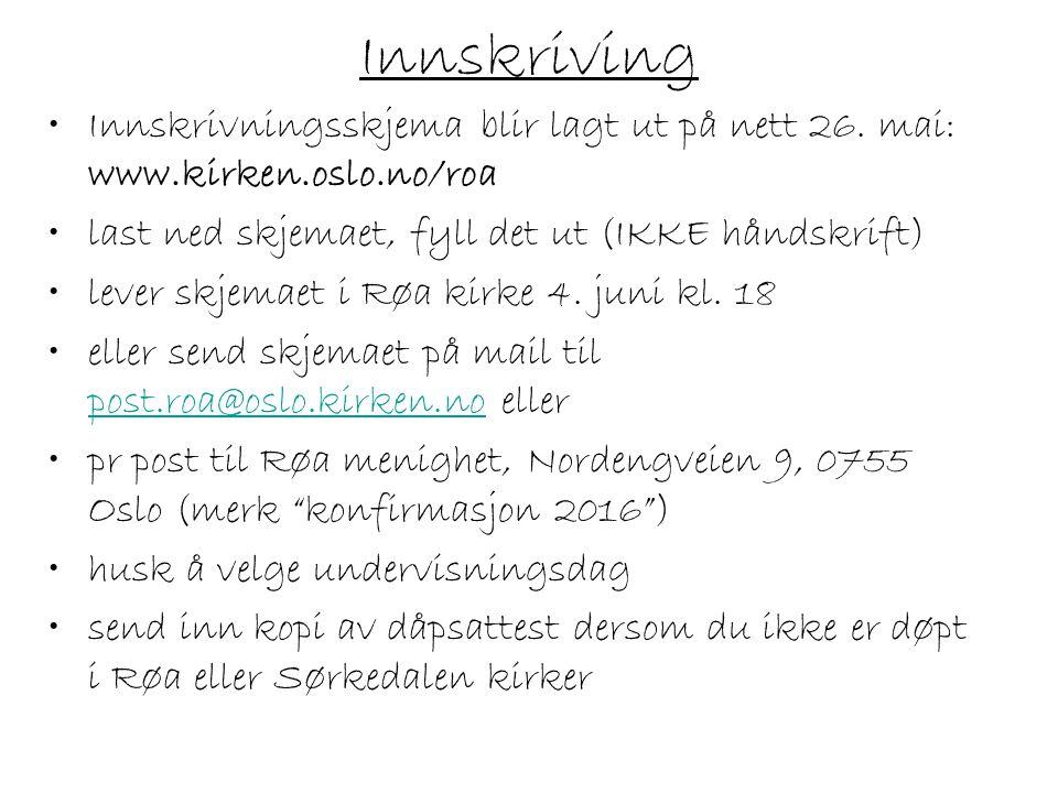 Innskriving Innskrivningsskjema blir lagt ut på nett 26. mai: www.kirken.oslo.no/roa. last ned skjemaet, fyll det ut (IKKE håndskrift)