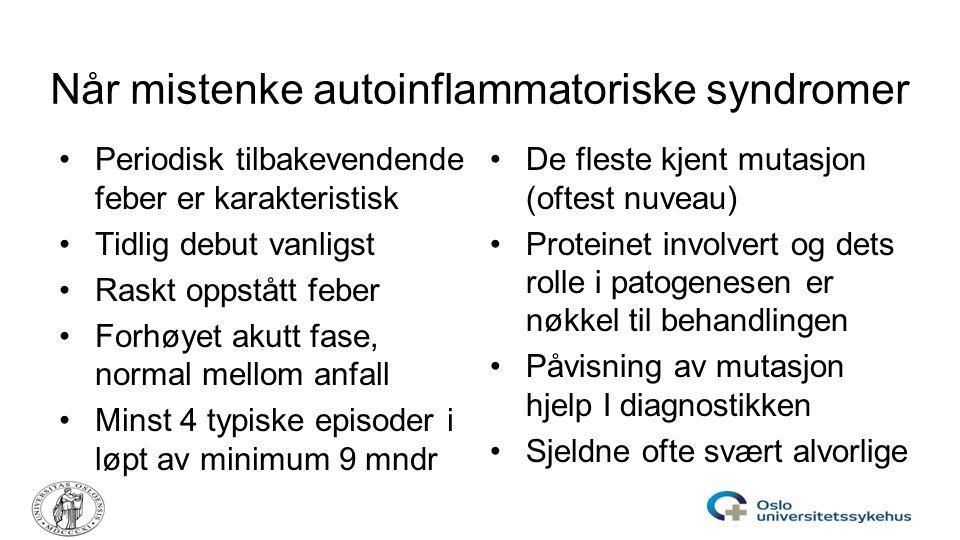 Når mistenke autoinflammatoriske syndromer