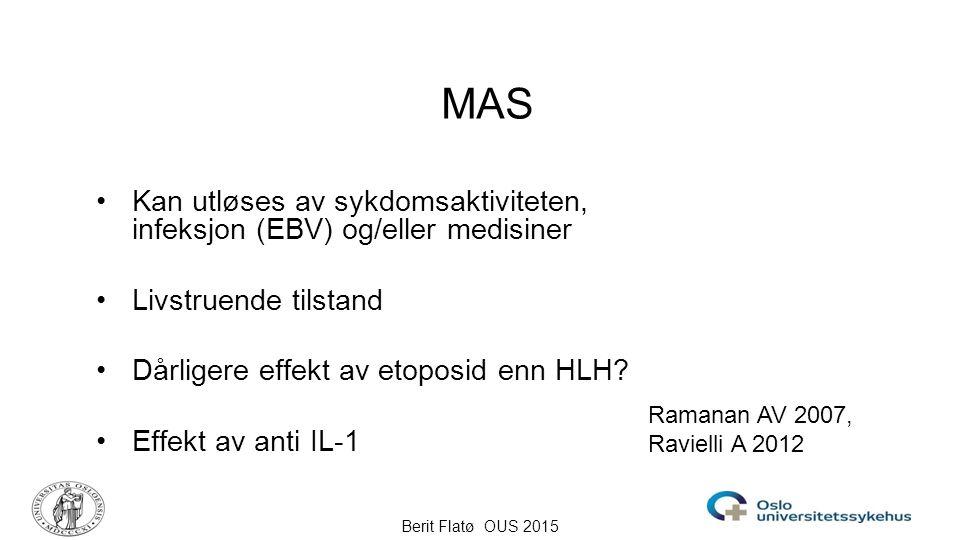 MAS Kan utløses av sykdomsaktiviteten, infeksjon (EBV) og/eller medisiner. Livstruende tilstand. Dårligere effekt av etoposid enn HLH