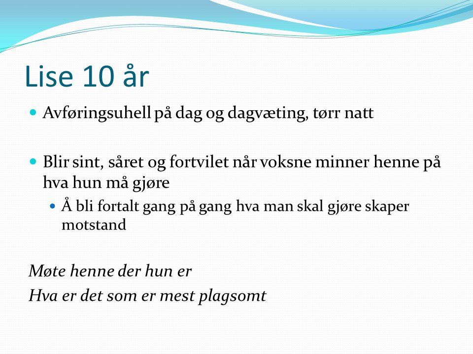 Lise 10 år Avføringsuhell på dag og dagvæting, tørr natt