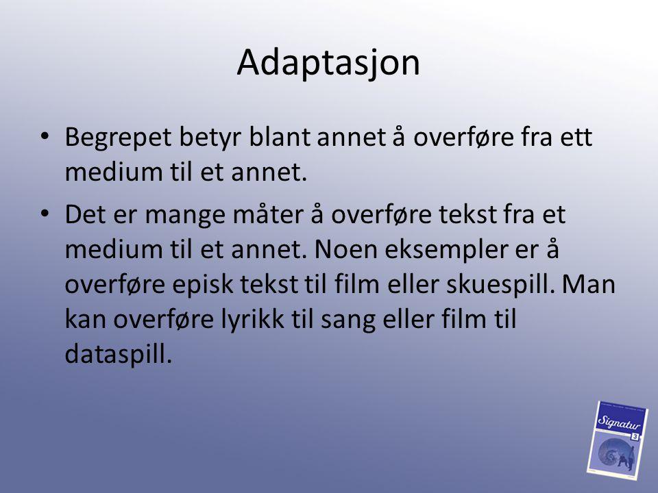 Adaptasjon Begrepet betyr blant annet å overføre fra ett medium til et annet.