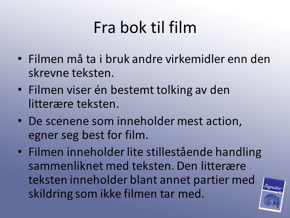 Fra bok til film Filmen må ta i bruk andre virkemidler enn den skrevne teksten. Filmen viser én bestemt tolking av den litterære teksten.