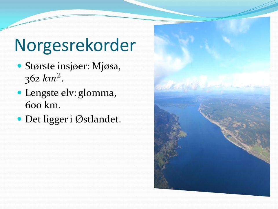 Norgesrekorder Største insjøer: Mjøsa, 362 𝑘𝑚 2 .