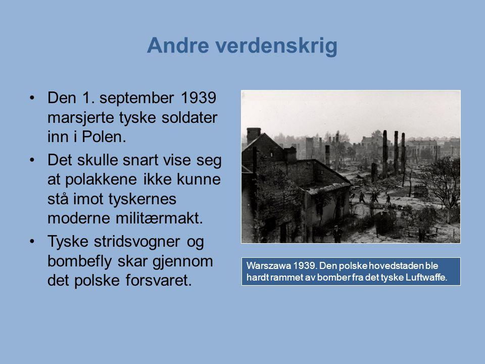 Andre verdenskrig Den 1. september 1939 marsjerte tyske soldater inn i Polen.
