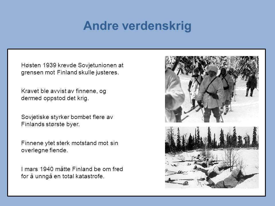 Andre verdenskrig Høsten 1939 krevde Sovjetunionen at grensen mot Finland skulle justeres. Kravet ble avvist av finnene, og dermed oppstod det krig.