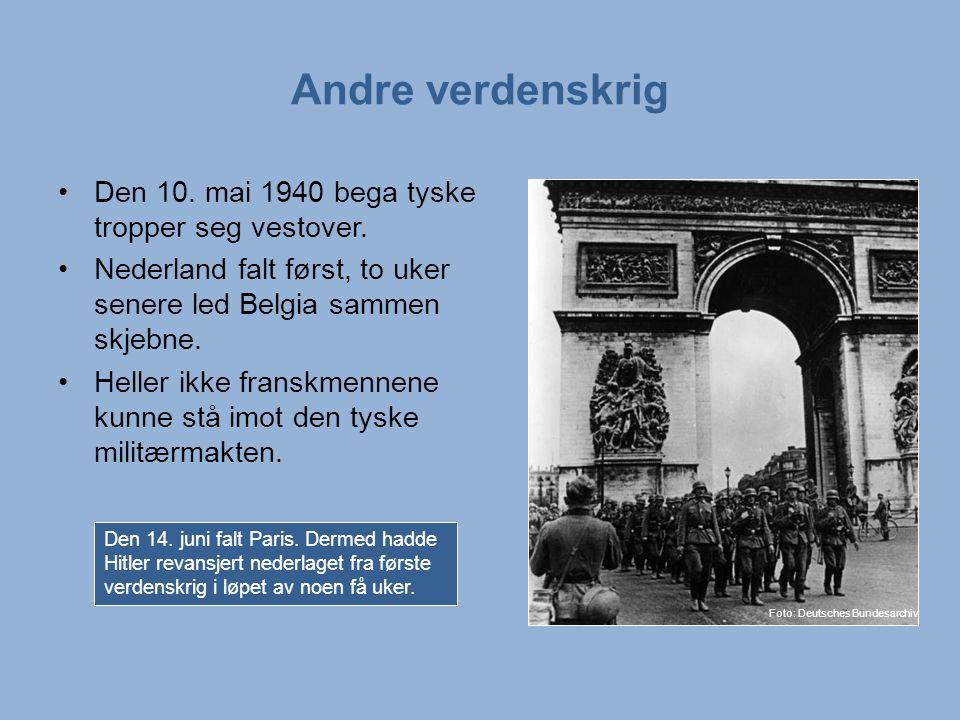 Andre verdenskrig Den 10. mai 1940 bega tyske tropper seg vestover.