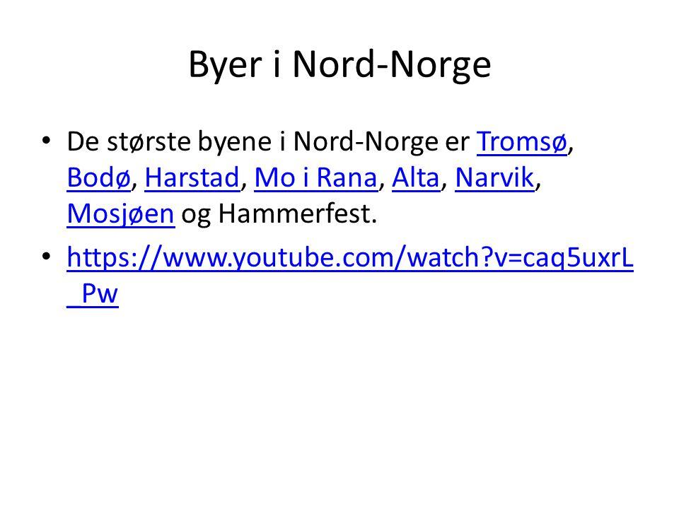 Byer i Nord-Norge De største byene i Nord-Norge er Tromsø, Bodø, Harstad, Mo i Rana, Alta, Narvik, Mosjøen og Hammerfest.