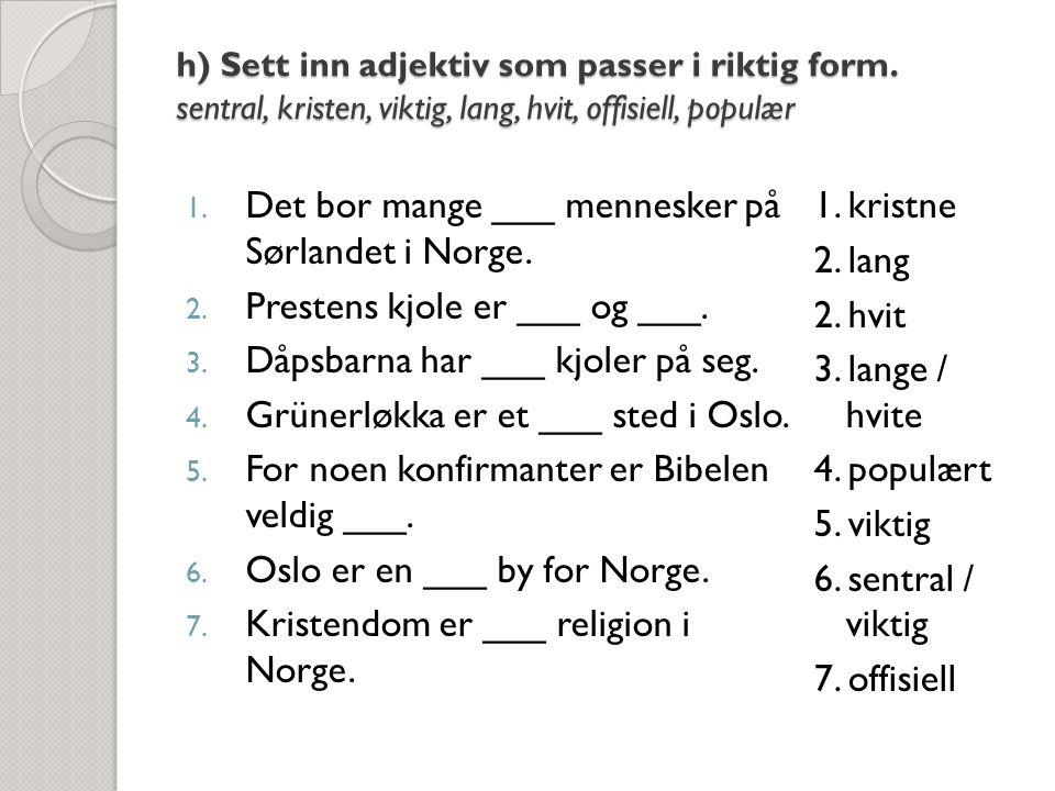 Det bor mange ___ mennesker på Sørlandet i Norge.