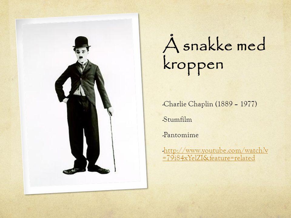 Å snakke med kroppen Charlie Chaplin (1889 – 1977) Stumfilm Pantomime