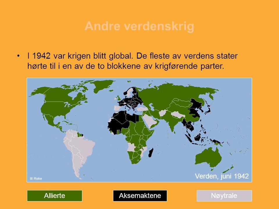 Andre verdenskrig I 1942 var krigen blitt global. De fleste av verdens stater hørte til i en av de to blokkene av krigførende parter.