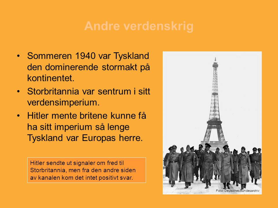 Andre verdenskrig Sommeren 1940 var Tyskland den dominerende stormakt på kontinentet. Storbritannia var sentrum i sitt verdensimperium.