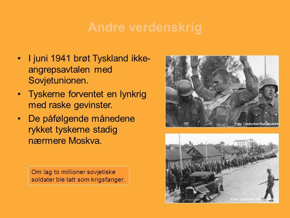 Andre verdenskrig I juni 1941 brøt Tyskland ikke-angrepsavtalen med Sovjetunionen. Tyskerne forventet en lynkrig med raske gevinster.