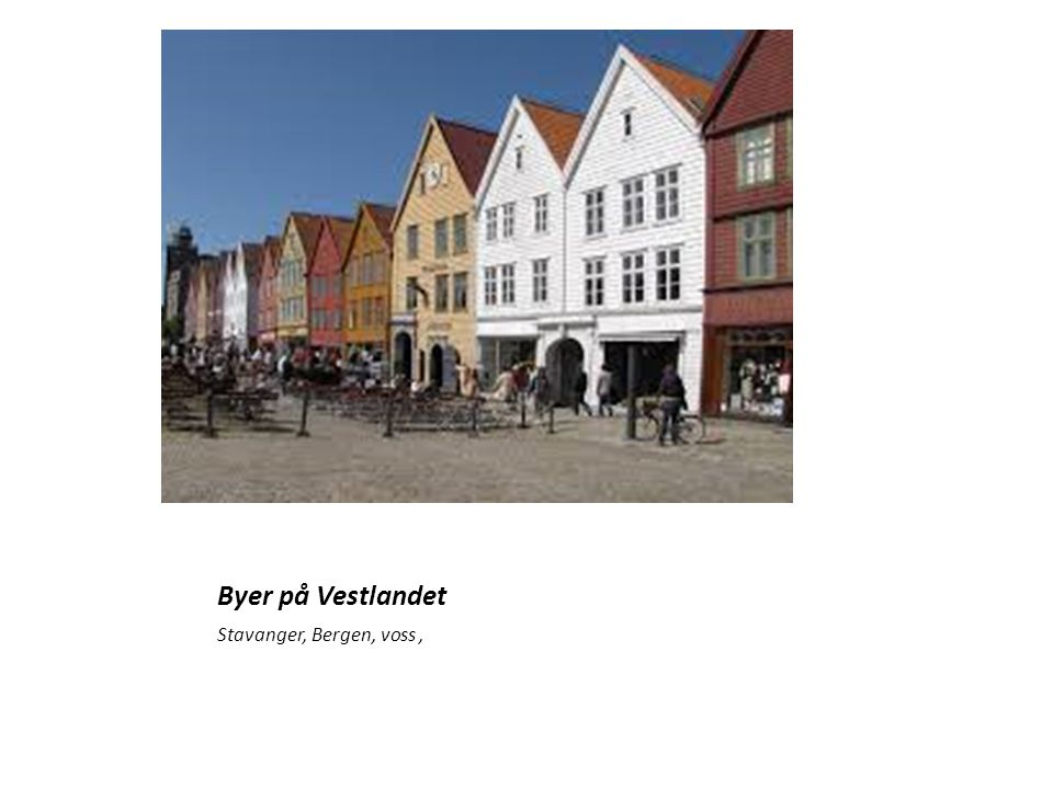 Byer på Vestlandet Stavanger, Bergen, voss ,